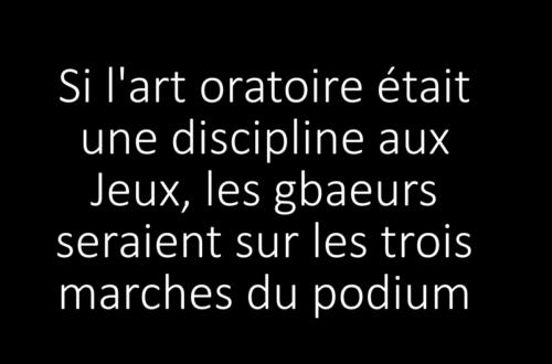 Article : Si l'art oratoire était une discipline aux Jeux, les gbaeurs seraient sur les trois marches du podium